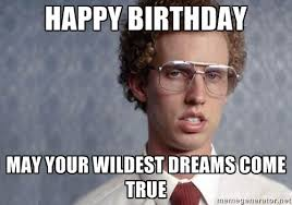 Wizard Of Oz Meme Generator - happy birthday may your wildest dreams come true napoleon dynamite