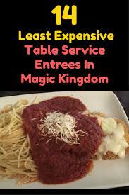 table service magic kingdom 14 least expensive table service entrees in magic kingdom entrees