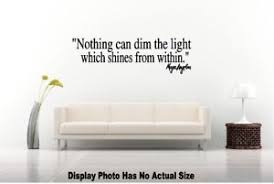 Nothing Can Dim The Light Which Shines From Within Nothing Can Dim Light Which Shines Within Maya Angelou Wall Quote