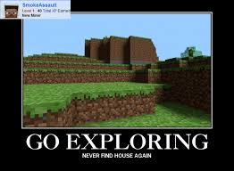 Meme Minecraft - go exploring never find house again minecraft memes minecrafters