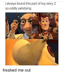 Toys Story Meme - i always found this part of toy story 2 so oddly satisfying freaked