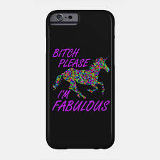 I Am Fabulous Meme - bitch please i m fabulous unicorn meme shirt meme phone case