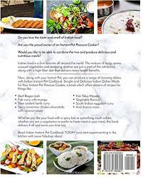 instant cuisine indian instant pot cookbook simple and delicious indian dishes