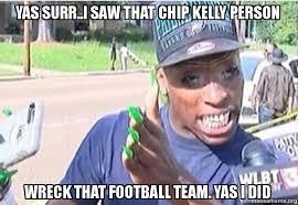 Yas Meme - yas surr i saw that chip kelly person wreck that football team yas