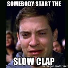 Clapping Meme - somebody start the slow clap crying peter parker meme generator