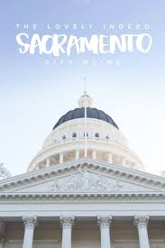 sacramento city guide lovely indeed