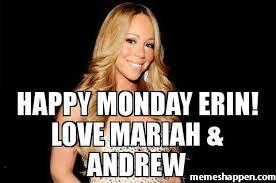 Mariah Meme - happy monday erin love mariah andrew meme custom 30081