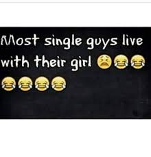Single Guys Meme - maost single guys live with their girl meme on me me