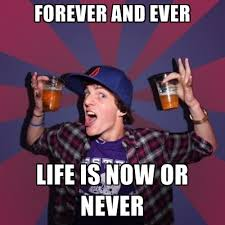 Forever And Ever Meme - forever and ever life is now or never create meme