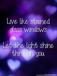 Let The Light Shine Glow Like Stained Glass Windows And Sparkle Like Diamonds Cherry