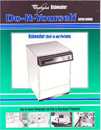 Whirlpool Dishwasher Service Whirlpool Dishwasher Do It Yourself Repair Manual Whirlpool