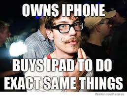 Ipad Meme - owns iphone buys ipad to do exact same things weknowmemes