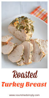 whole turkey roasted turkey breast nourished simply