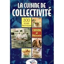 aide de cuisine de collectivité la cuisine de collectivité techniques et méthodes pour la