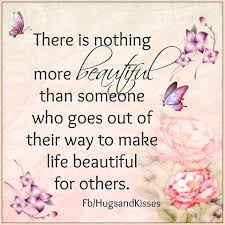 there is nothing more beautiful than someone who goes out of their