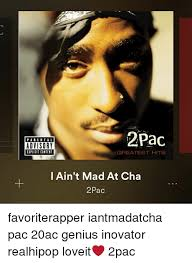 I Aint Mad At Cha Meme - 2pac parental advisory explicit content greatest hits i ain t mad at