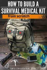 how to build the ultimate survival medical kit
