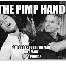 Pimp Meme - the pimp hand strongenough forman but made for a woman gui meme on