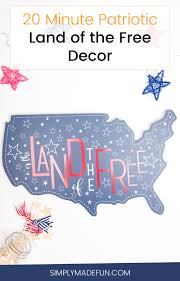 20 minute patriotic land of the free decor simply made fun