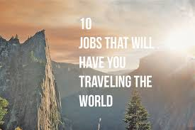 traveling the world images 10 jobs that will have you traveling the world jpg