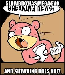 Slowbro Meme - slowbro has mega evo and slowking does not breaking news