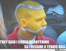 Funny Tennis Memes - they said i could be anything so i became a tennis ball by serkan
