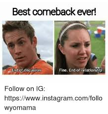 Best Comeback Memes - best comeback ever end of discussion fine end of relationship