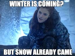 Winter Is Coming Meme - winter is coming weknowmemes