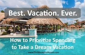 best vacation how i prioritize my spending the money