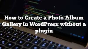 cara membuat album foto di blog wordpress cara membuat photo album gallery di wordpress tanpa plugin kunyit