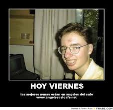 Meme Viernes - frabz hoy viernes las mejores nenas estan en angeles del cafe wwwangel 00db67 jpg