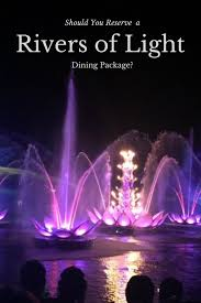 rivers of light dining package should you reserve a rivers of light dining package tips from the