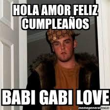 Meme Babi - meme scumbag steve hola amor feliz cumpleaños babi gabi love