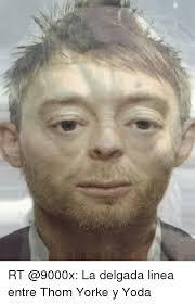 Thom Yorke Meme - rt la delgada linea entre thom yorke y yoda yoda meme on me me