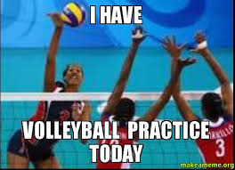 Volleyball Meme - i have volleyball practice today make a meme