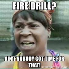 Fire Drill Meme - fire drill ain t nobody got time for that sweet brown meme