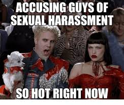 Sexual Harassment Meme - accusing guys of sexual harassment so hot right now hot meme on