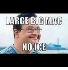 Big Mac Meme - large big mac no ice meme on me me