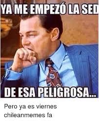 Chilean Memes - dlased de esa peligrosa pero ya es viernes chileanmemes fa chilean
