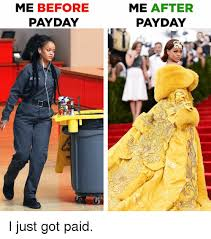 Me On Payday Meme - me before payday me after payday i just got paid meme on me me
