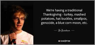 bo burnham quote we re a traditional thanksgiving turkey