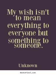 my wish isn t to everything to everyone but unknown top