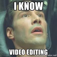 Meme Editing - i know video editing i know kung fu meme generator