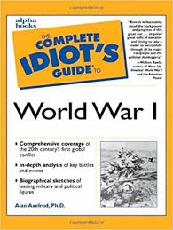 complete idiot u0027s guide to world war i ph d alan axelrod