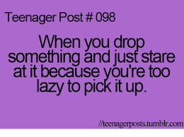 Teenager Meme - teenager post 098 when you drop something and just stare at it