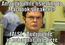 Audiophile Meme - audiophile macbook speakers quickmeme