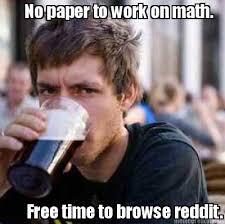 Meme Generator Reddit - meme creator no paper to work on math free time to browse reddit