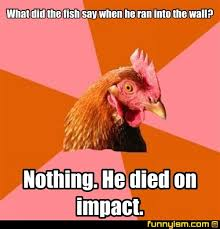Nothing To Say Meme - what did the fish say when he ran into the wall nothing he died
