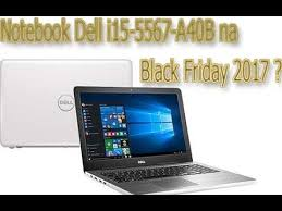 black friday 2017 laptop notebook dell i15 5567 a40b na black friday 2017 youtube