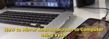 screen mirroring android how to mirror android screen on to computer using vysor